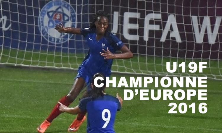 EURO U19F – France (2-1) Espagne. La France est Championne d'Europe dans un match fou.